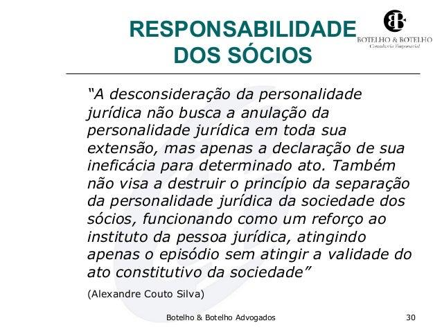 """RESPONSABILIDADE DOS SÓCIOS """"A desconsideração da personalidade jurídica não busca a anulação da personalidade jurídica em..."""