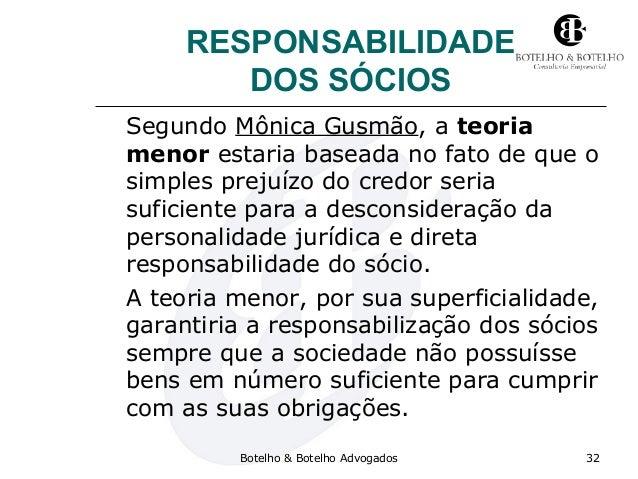 RESPONSABILIDADE DOS SÓCIOS Segundo Mônica Gusmão, a teoria menor estaria baseada no fato de que o simples prejuízo do cre...