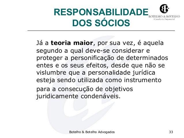 RESPONSABILIDADE DOS SÓCIOS Já a teoria maior, por sua vez, é aquela segundo a qual deve-se considerar e proteger a person...