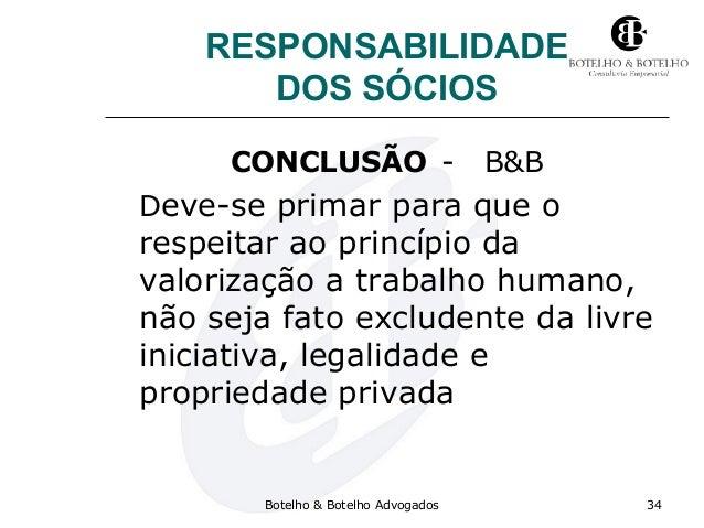RESPONSABILIDADE DOS SÓCIOS CONCLUSÃO - B&B Deve-se primar para que o respeitar ao princípio da valorização a trabalho hum...
