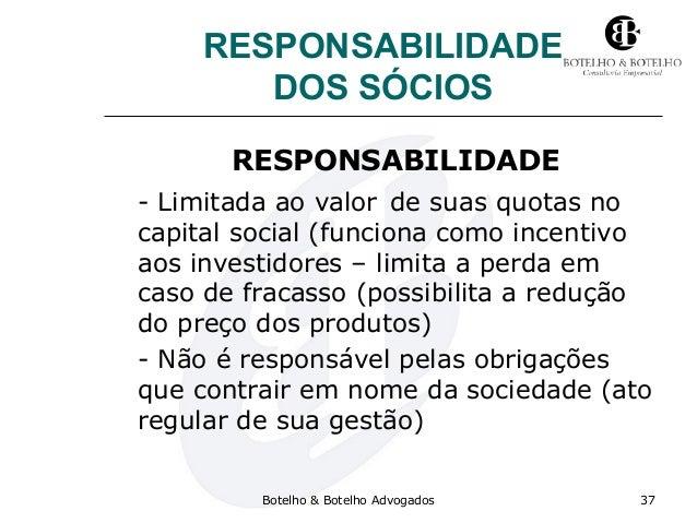 RESPONSABILIDADE DOS SÓCIOS RESPONSABILIDADE - Limitada ao valor de suas quotas no capital social (funciona como incentivo...