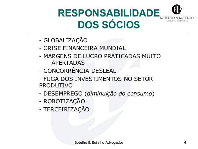 RESPONSABILIDADE DOS SÓCIOS - GLOBALIZAÇÃO - CRISE FINANCEIRA MUNDIAL - MARGENS DE LUCRO PRATICADAS MUITO APERTADAS - CONC...