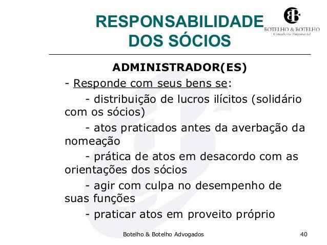 RESPONSABILIDADE DOS SÓCIOS ADMINISTRADOR(ES) - Responde com seus bens se: - distribuição de lucros ilícitos (solidário co...