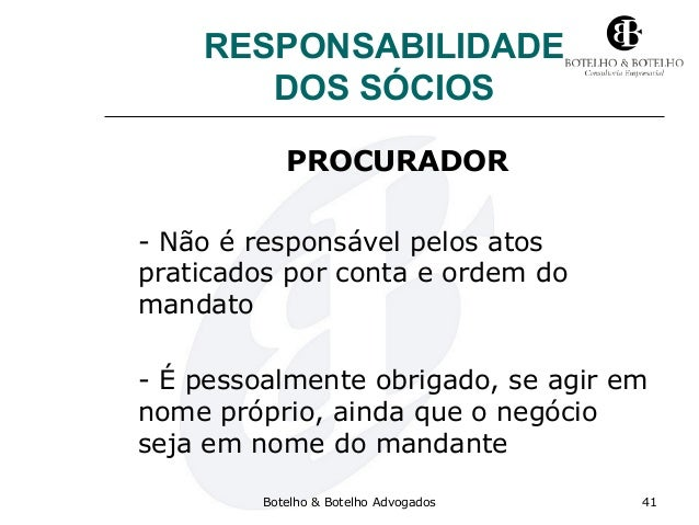 RESPONSABILIDADE DOS SÓCIOS PROCURADOR - Não é responsável pelos atos praticados por conta e ordem do mandato - É pessoalm...