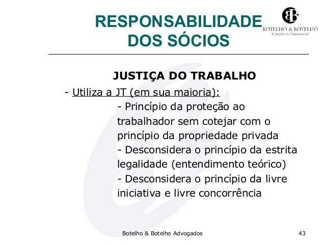 RESPONSABILIDADE DOS SÓCIOS JUSTIÇA DO TRABALHO - Utiliza a JT (em sua maioria): - Princípio da proteção ao trabalhador se...