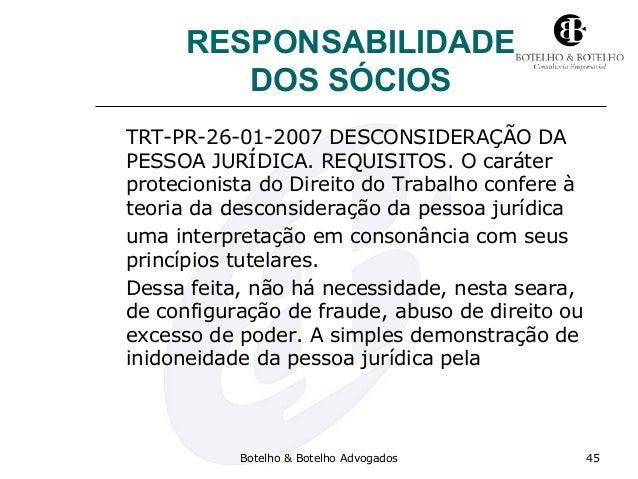 RESPONSABILIDADE DOS SÓCIOS TRT-PR-26-01-2007 DESCONSIDERAÇÃO DA PESSOA JURÍDICA. REQUISITOS. O caráter protecionista do D...