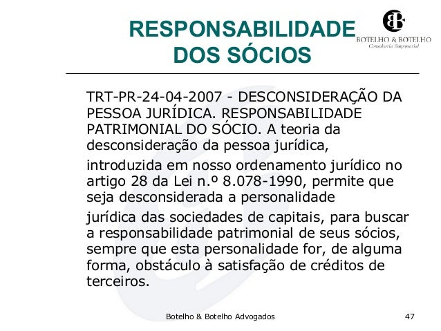 RESPONSABILIDADE DOS SÓCIOS TRT-PR-24-04-2007 - DESCONSIDERAÇÃO DA PESSOA JURÍDICA. RESPONSABILIDADE PATRIMONIAL DO SÓCIO....
