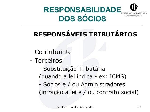 RESPONSABILIDADE DOS SÓCIOS RESPONSÁVEIS TRIBUTÁRIOS - Contribuinte - Terceiros - Substituição Tributária (quando a lei in...