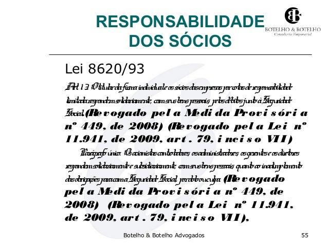 RESPONSABILIDADE DOS SÓCIOS Lei 8620/93 Art. 13. Otitulardafirmaindividualeossóciosdasempresasporcotasderesponsabilidade l...