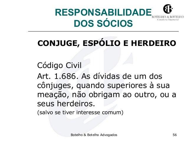 RESPONSABILIDADE DOS SÓCIOS CONJUGE, ESPÓLIO E HERDEIRO Código Civil Art. 1.686. As dívidas de um dos cônjuges, quando sup...