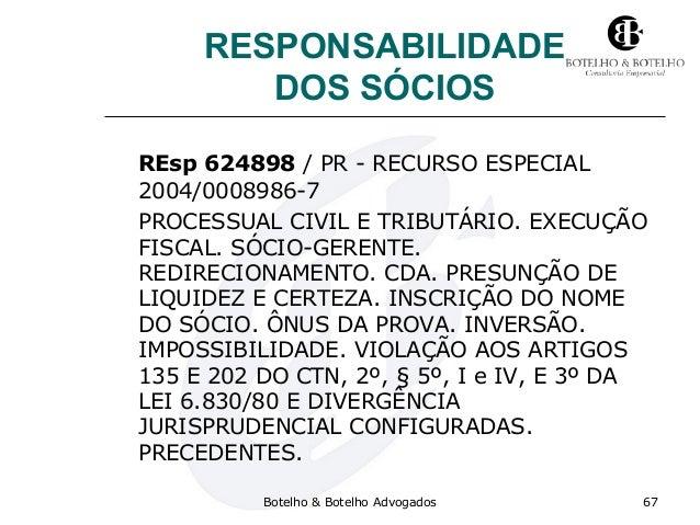 RESPONSABILIDADE DOS SÓCIOS REsp 624898 / PR - RECURSO ESPECIAL 2004/0008986-7 PROCESSUAL CIVIL E TRIBUTÁRIO. EXECUÇÃO FIS...