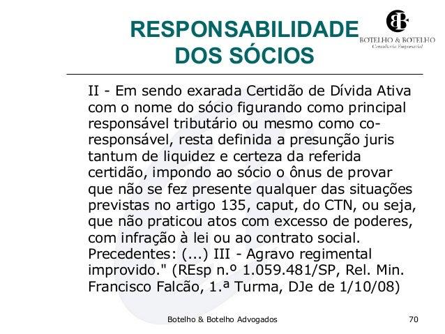 RESPONSABILIDADE DOS SÓCIOS II - Em sendo exarada Certidão de Dívida Ativa com o nome do sócio figurando como principal re...