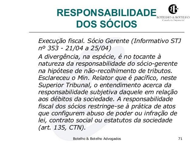RESPONSABILIDADE DOS SÓCIOS Execução fiscal. Sócio Gerente (Informativo STJ nº 353 - 21/04 a 25/04) A divergência, na espé...