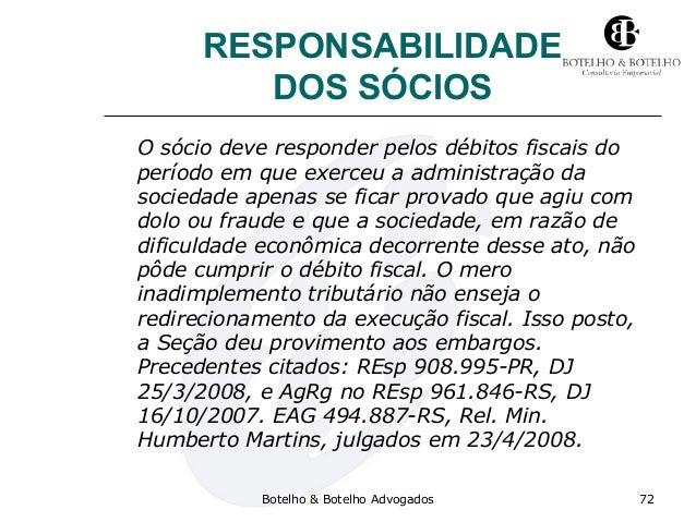 RESPONSABILIDADE DOS SÓCIOS O sócio deve responder pelos débitos fiscais do período em que exerceu a administração da soci...