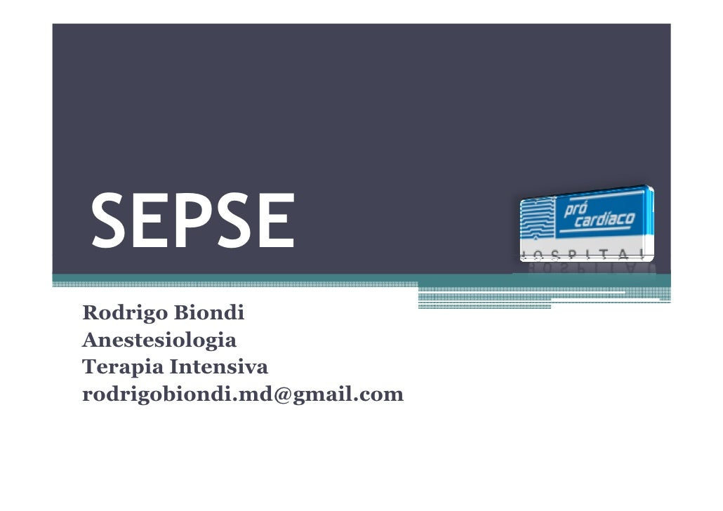 SEPSE Rodrigo Biondi Anestesiologia Terapia Intensiva rodrigobiondi.md@gmail.com
