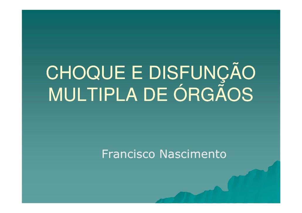 CHOQUE E DISFUNÇÃO MULTIPLA DE ÓRGÃOS       Francisco Nascimento