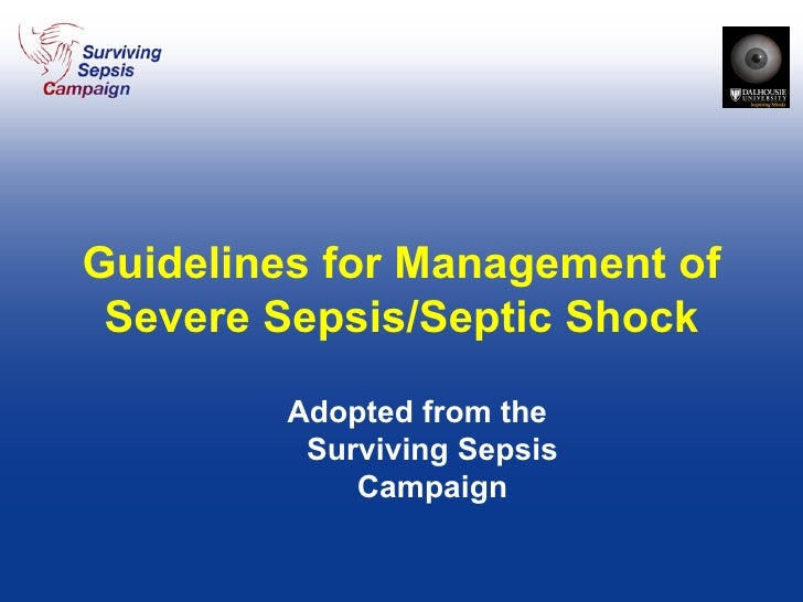 Guidelines for Management of Severe Sepsis/Septic Shock Adopted from the Surviving Sepsis Campaign
