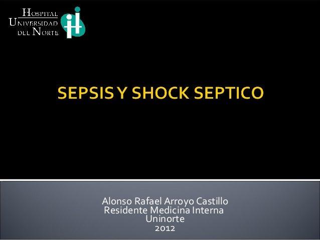 Alonso Rafael Arroyo CastilloResidente Medicina Interna         Uninorte           2012