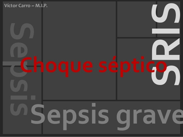 SRISVíctor Carro ~ M.I.P.Sepsis       Choque séptico            Sepsis grave