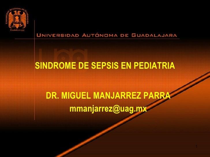 SINDROME DE SEPSIS EN PEDIATRIA DR. MIGUEL MANJARREZ PARRA [email_address]