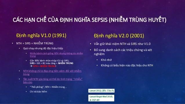 ĐỊNH NGHĨA SEPSIS V3.0 • 19 chuyên gia (ESICM/SCCM) • 01/2014 - 01/2015 • Mục tiêu: • Phân biệt NTH và nhiễm trùng không b...