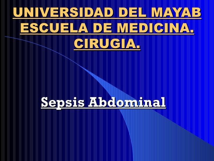 UNIVERSIDAD DEL MAYAB ESCUELA DE MEDICINA. CIRUGIA. Sepsis Abdominal