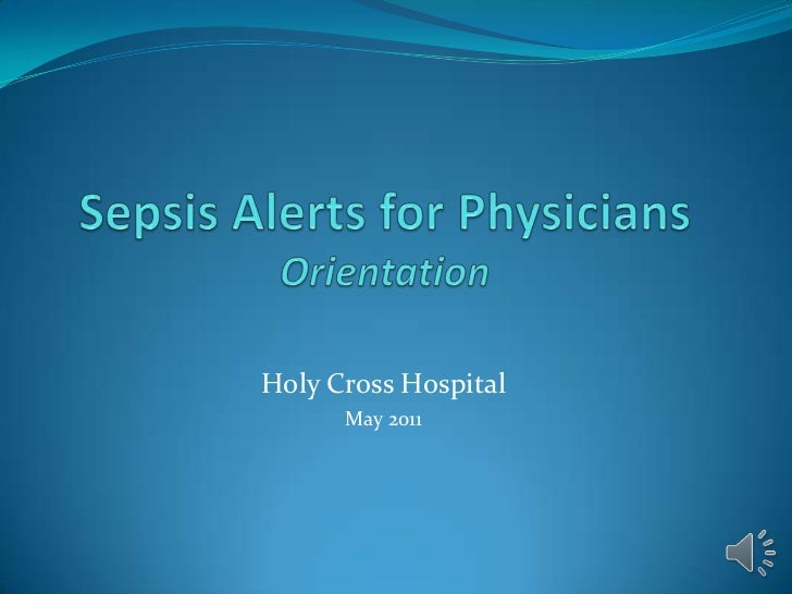 Sepsis Alerts for PhysiciansOrientation<br />Holy Cross Hospital<br />May 2011<br />