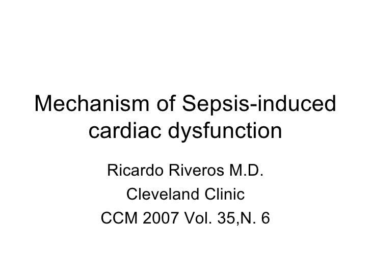 Mechanism of Sepsis-induced cardiac dysfunction Ricardo Riveros M.D. Cleveland Clinic CCM 2007 Vol. 35,N. 6