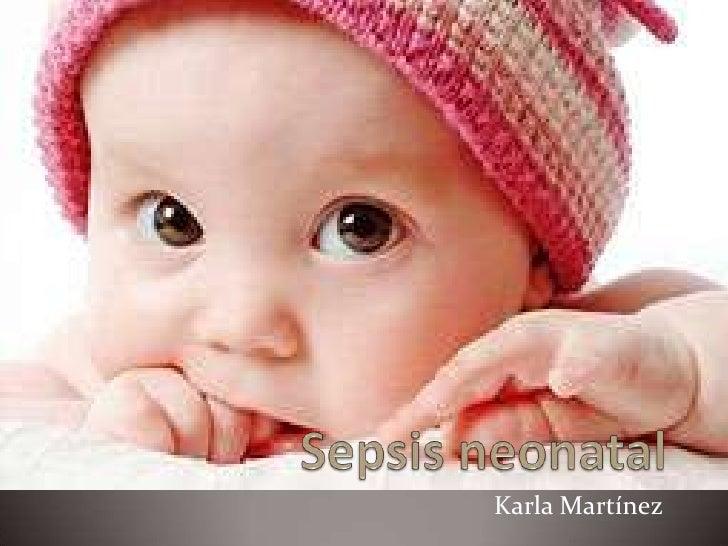 Sepsis neonatal<br />Karla Martínez <br />
