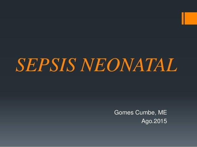 SEPSIS NEONATAL Gomes Cumbe, ME Ago.2015
