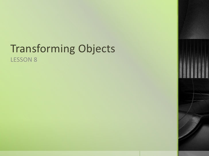 Transforming Objects<br />LESSON 8<br />