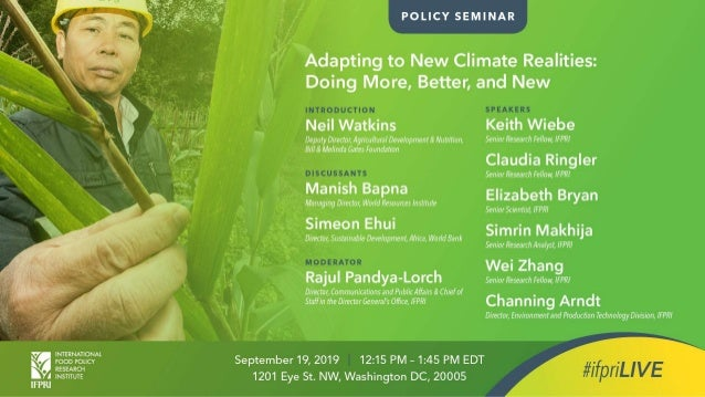 Adapting to New Climate Realities: Doing More, Better, and New September 19, 2019 – 12:15 to 1:45 pm International Food Po...