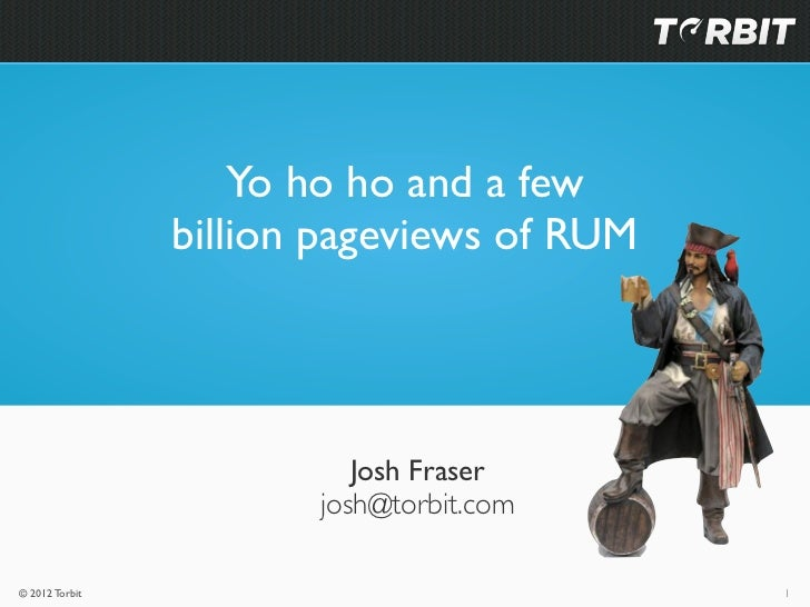 Yo ho ho and a few                billion pageviews of RUM                          Josh Fraser                       josh...
