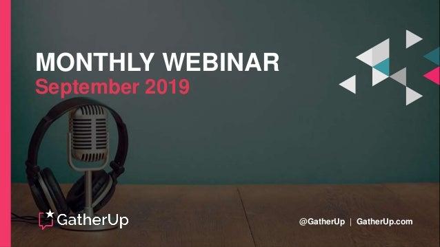 MONTHLY WEBINAR September 2019 @GatherUp   GatherUp.com
