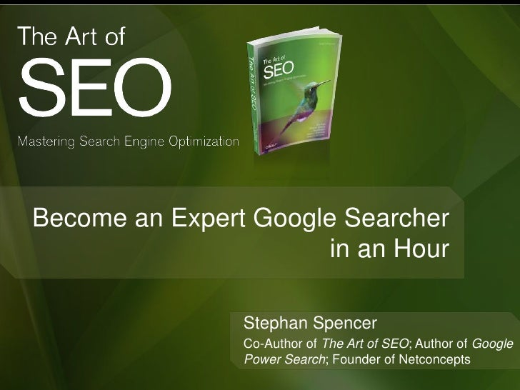 Become an Expert Google Searcher                       in an Hour                Stephan Spencer                Co-Author ...