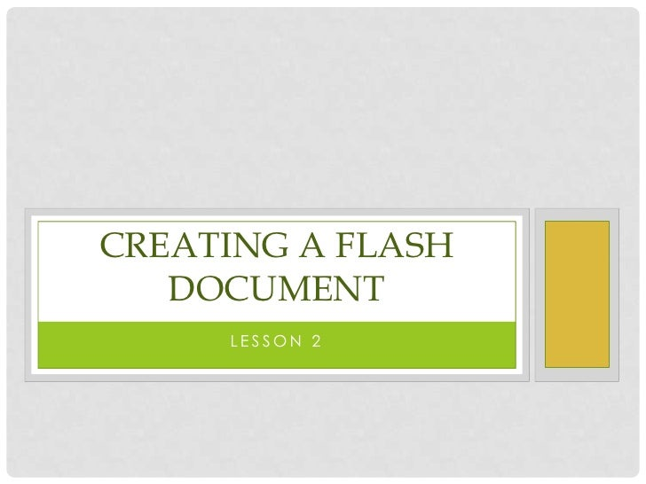 Lesson 2<br />Creating a flash document<br />