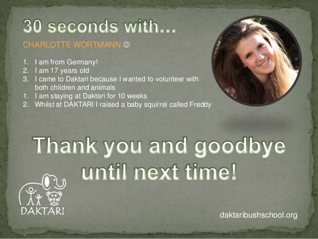 CHARLOTTE WORTMANN  1. I am from Germany! 2. I am 17 years old 3. I came to Daktari because I wanted to volunteer with bo...