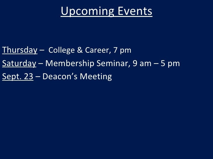 Upcoming Events Thursday  –  College & Career, 7 pm Saturday  – Membership Seminar, 9 am – 5 pm Sept. 23  – Deacon's Meeting