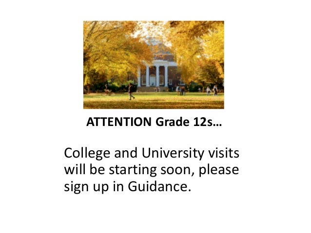 ATTENTION Grade 12s… College and University visits will be starting soon, please sign up in Guidance.