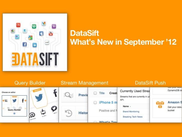 DataSift                   What's New in September '12                   Query Builder   Stream Management   DataSift Push