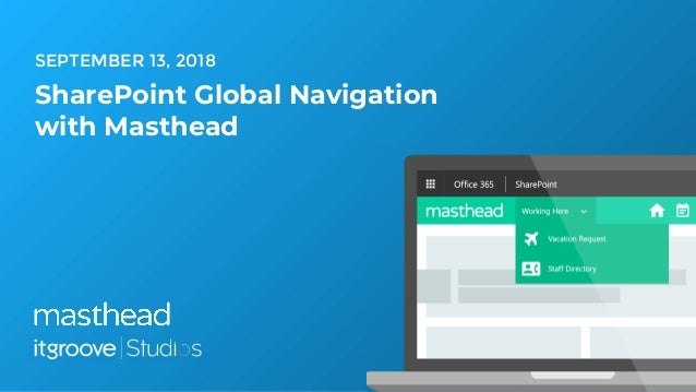 SEPTEMBER 13, 2018 SharePoint Global Navigation with Masthead