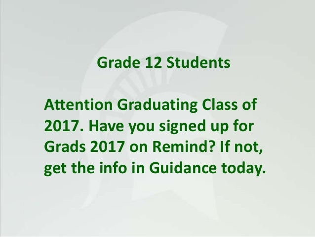 Grade 12 Students Attention Graduating Class of 2017. Have you signed up for Grads 2017 on Remind? If not, get the info in...