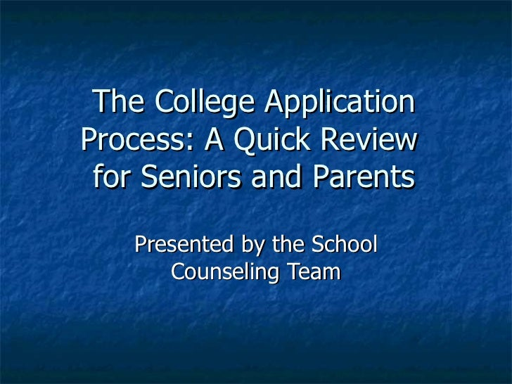 The College Application Process: A Quick Review  for Seniors and Parents Presented by the School Counseling Team