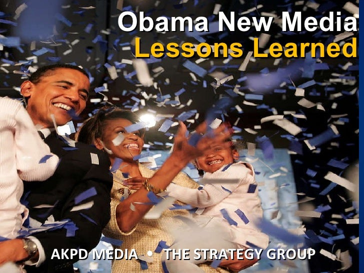 Obama New Media Lessons Learned AKPD MEDIA  THE STRATEGY GROUP