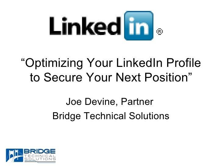 """ Optimizing Your LinkedIn Profile to Secure Your Next Position"" Joe Devine, Partner  Bridge Technical Solutions"
