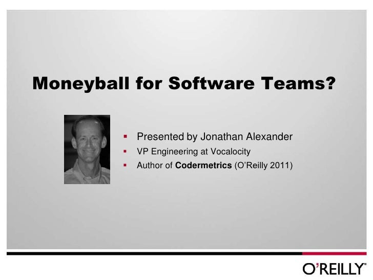 Moneyball for Software Teams?         Presented by Jonathan Alexander           VP Engineering at Vocalocity           ...
