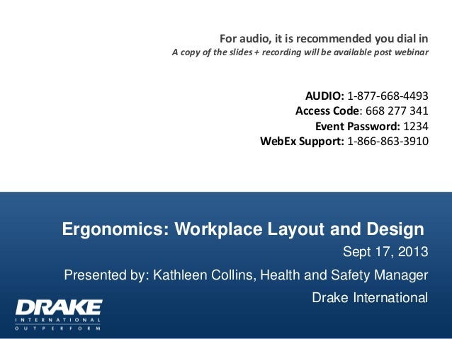 Ergonomics: Workplace Layout and Design Sept 17, 2013 Presented by: Kathleen Collins, Health and Safety Manager Drake Inte...