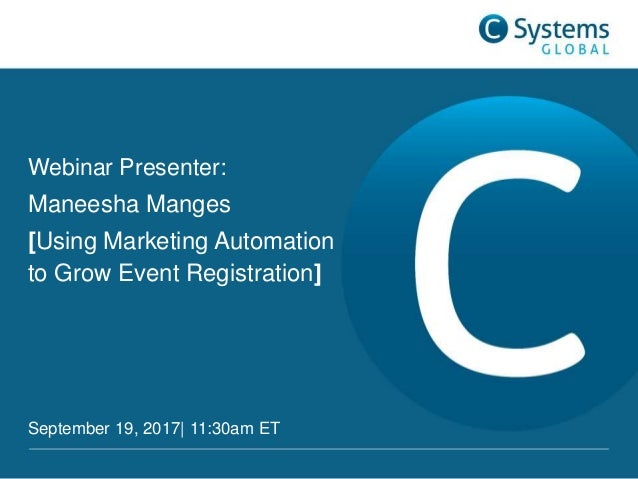 Webinar Presenter: Maneesha Manges [Using Marketing Automation to Grow Event Registration] September 19, 2017| 11:30am ET