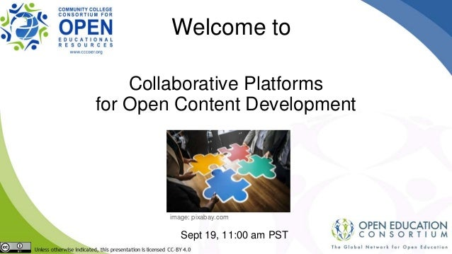 Collaborative Platforms for Open Content Development Sept 19, 11:00 am PST Welcome to image: pixabay.com