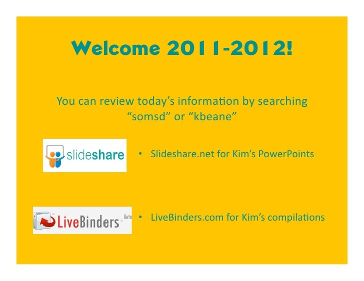 "Welcome 2011-2012!You can review today's informa4on by searching              ""somsd"" or ""kbeane""                 •  Slide..."